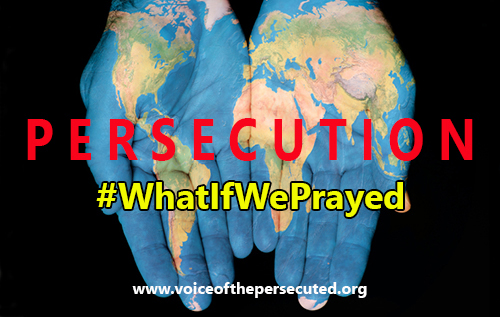 Persecution-#WhatIfWePrayed